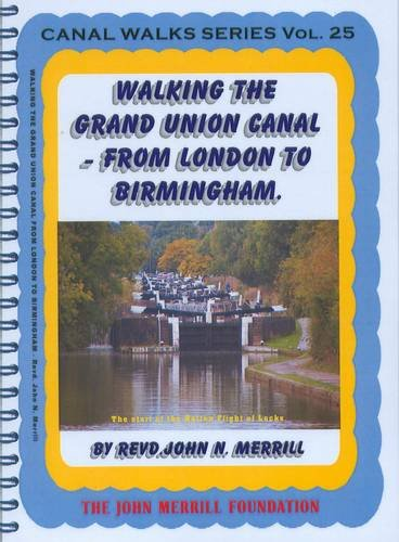 Walking the Grand Union Canal from London to Birmingham: 153 Mile Walk from the River Thames at Bentwood to Gas Street Basin, Birmingham. Can be Done in 9 Stages (Canal Walks Series)