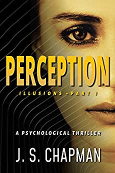 Perception: A Psychological Thriller (Illusions Book 1) by [J. S. Chapman]