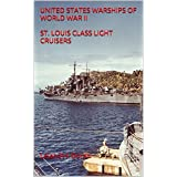 UNITED STATES WARSHIPS OF WORLD WAR II ST. LOUIS CLASS LIGHT CRUISERS (English Edition)