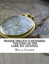 PRAIRIE TRILOGY O Pioneers!, The Song of the Lark, My Antonia