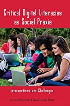 Critical Digital Literacies As Social Praxis: Intersections and Challenges (New Literacies and Digital Epistemologies)