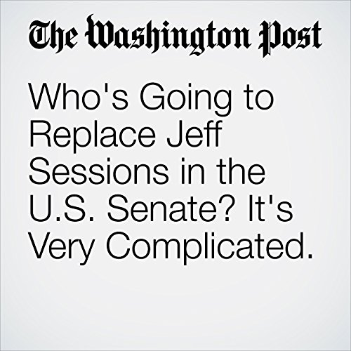 Who's Going to Replace Jeff Sessions in the U.S. Senate? It's Very Complicated. audiobook cover art