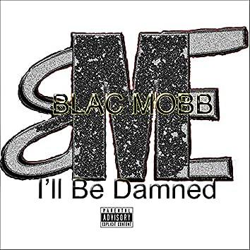 I'll Be Damned (feat. A-Bomb, Docta & L2WhatItDo)