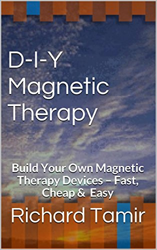 D-I-Y Magnetic Therapy: Build Your Own Magnetic Therapy Devices – Fast, Cheap & Easy (English Edition)