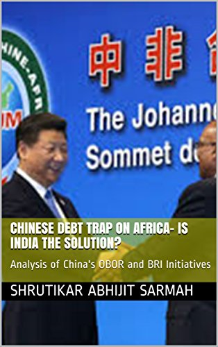 Chinese Debt Trap on Africa- Is India The Solution?: Analysis of China's OBOR and BRI Initiatives (ICRR Intervention Paper) (English Edition)