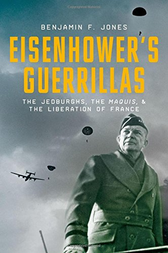 Eisenhower's Guerrillas: The Jedburghs, the Maquis, and the Liberation of France