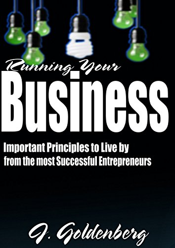 Running your Business: Important Principles to Live by from the most Successful Entrepreuners (Making money Online, guide for startups Book 1) (English Edition)