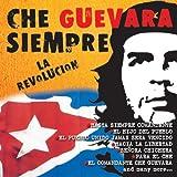 Che Guevara Siempre : La Revolucion