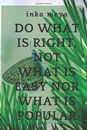 Do what is right, not what is easy nor what is popular: Motivational Notebook, Journal, Diary (110 Pages, Blank, 6 x 9)