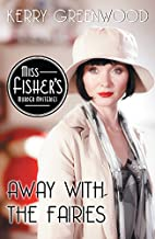 Away with the Fairies (Miss Fisher's Murder Mysteries Book 11)