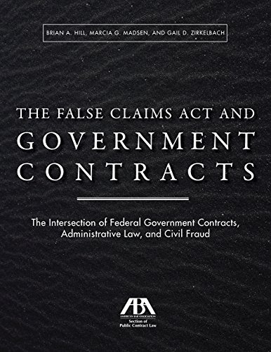Download The False Claims Act and Government Contracts: The Intersection of Federal Government Contracts, Administrative Law, and Civil Fraud 1634259971