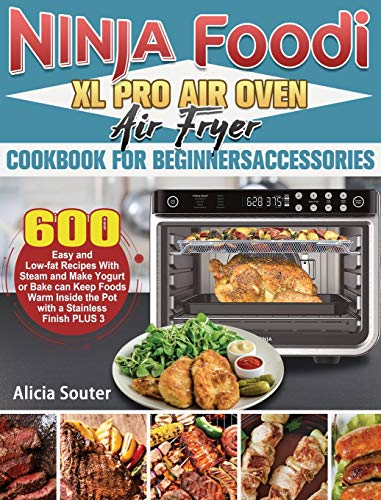 Ninja Foodi XL Pro Air Oven Air Fryer Cookbook for BeginnersAccessories: 600 Easy and Low-fat Recipes With Steam and Make Yogurt or Bake can Keep ... Inside the Pot with a Stainless Finish PLUS 3