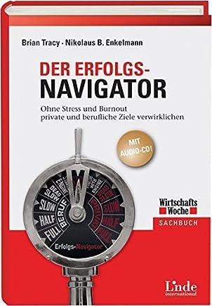 Der Erfolgs-Navigator. Ohne Stress und Burnout private und berufliche Ziele verwirklichen