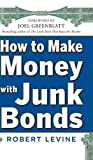 Levine, R: How to Make Money with Junk Bonds - Robert Levine