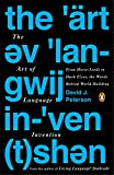 The Art of Language Invention: From Horse-Lords to Dark Elves, the Words Behind World-Building (PENGUIN US)