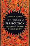 175 Years of Persecution: A History of the Babis & Baha'is of Iran (English Edition)