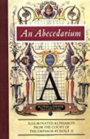An Abecedarium: Illuminated Alphabets from the Court of Emperor Rudolf II (Getty Trust Publications: J. Paul Getty Museum)