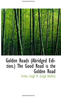 Golden Roads (Abridged Edition.) The Good Road is the Golden Road