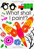 What Shall I Paint (What Shall I Do Today Series)