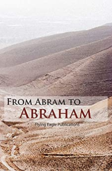 From Abram To Abraham (Old Testament Book 2) by [Flying Eagle Publications, Dee Farrell, Haley Jula, Jessica Kruger]