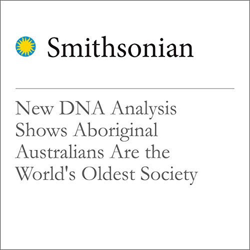 New DNA Analysis Shows Aboriginal Australians Are the World's Oldest Society audiobook cover art