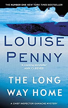 The Long Way Home: A Chief Inspector Gamache Mystery, Book 10 by [Louise Penny]