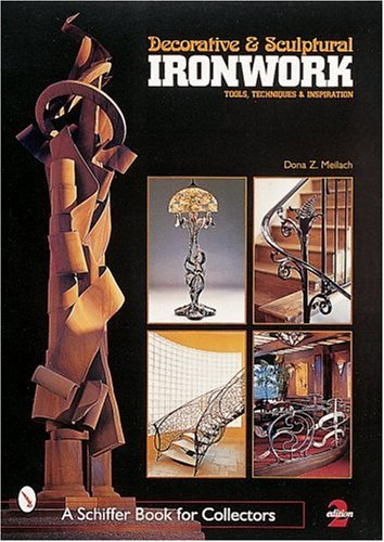 Decorative and Sculptural Ironwork: Tools, Techniques and In (Schiffer Book for Collectors)