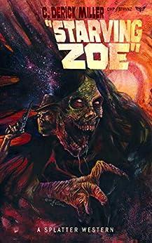 Starving Zoe (Splatter Western Book 5) by [C. Derick Miller]