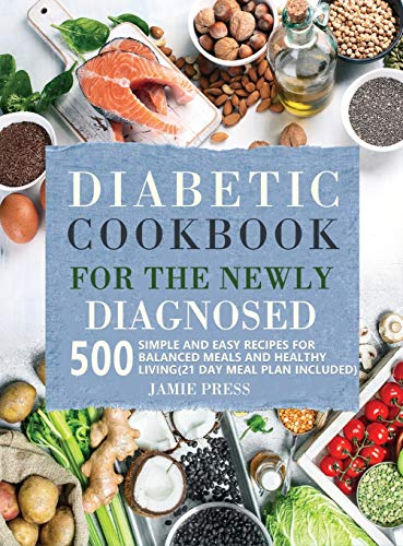 Compare Textbook Prices for Diabetic Cookbook for the Newly Diagnosed: 500 Simple and Easy Recipes for Balanced Meals and Healthy Living 21 Day Meal Plan Included  ISBN 9781952613234 by Press, Jamie