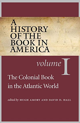 A History of the Book in America: Volume 1: The Colonial Book in the Atlantic World (History of the Book in America (University of NC))