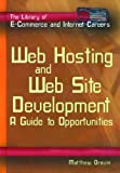 Web Hosting and Web Site Development: A Guide to Opportunity (Library of E-Commerce and Internet Careers)