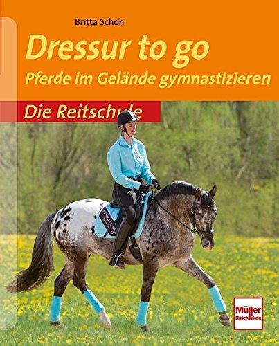 Dressur to go: Pferde im Gelände gymastizieren (Die Reitschule)