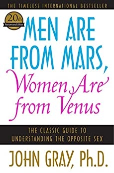 Men Are from Mars, Women Are from Venus: The Classic Guide to Understanding the Opposite Sex by [John Gray]