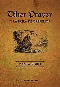 Tthor Prayer y la paila de Orffelios par Zamia Pouli