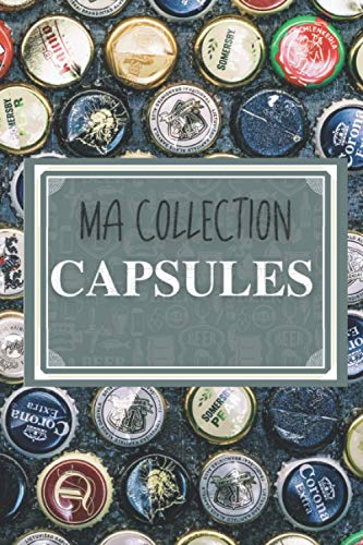 Ma collection capsules: Le carnet pour inventaire de capsules de bouteilles (canettes, champagnes, bières...) | Capsulophile et Placomusophile