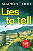Lies to Tell: An utterly gripping Scottish crime thriller (Detective Clare Mackay)