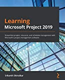 Learning Microsoft Project 2019: Streamline project, resource, and schedule management with Microsoft's project management software