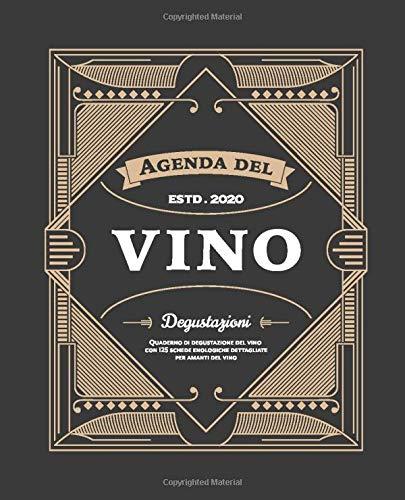 Agenda del Vino: Quaderno di degustazione con 125 schede enologiche dettagliate da riempire per amanti del vino