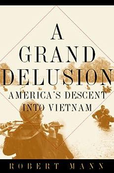 A Grand Delusion  America s Descent Into Vietnam