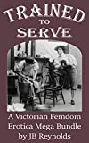 Trained to Serve: 12 Part Mega Bundle, Over 250 pages of Victorian Femdom Erotica