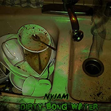 Dirty Bong Water
