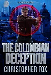 The Colombian Deception (Kyle MacDonald Book 5)