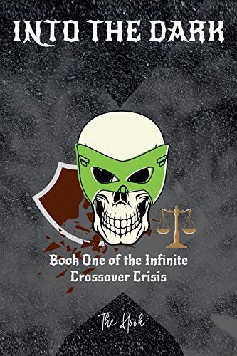 Into The Dark: Book One of the Infinite Crossover Crisis by [Robert Hookey]