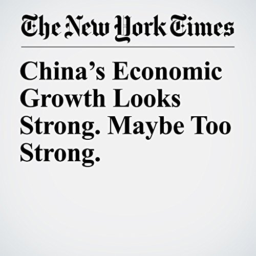 China's Economic Growth Looks Strong. Maybe Too Strong. copertina