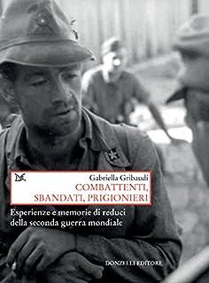 Combattenti, sbandati, prigionieri: Esperienze e memorie di reduci della seconda guerra mondiale