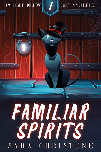Familiar Spirits (Twilight Hollow Witchy Cozy Mysteries Book 1) by [Sara  Christene]