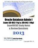 Oracle Database Admin I Exam 1Z0-052 (11g) & 1Z0-042 (10g) ExamFOCUS Study Notes & Review Questions 2013