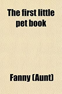 The First Little Pet Book; With Ten Short Tales: In Words of Three and Four Letters