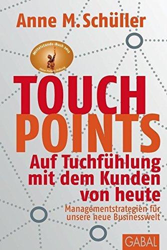 Touchpoints: Auf Tuchfühlung mit dem Kunden von heute. Managementstrategien für unsere neue Businesswelt (Dein Business) by Anne M. Schüller (2012-02-27)
