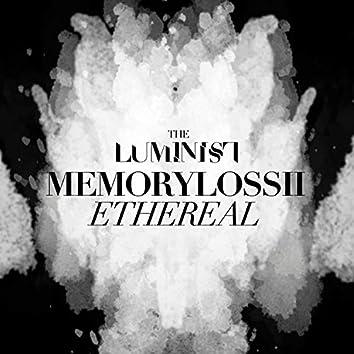 Memory Loss, Pt. II: Ethereal